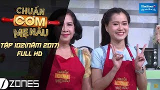 Download Chuẩn cơm mẹ nấu I Tập 102 Full HD: Lâm Vỹ Dạ - Thanh Tân (02/7/2017) Video