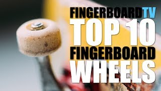 Download TOP 10 FINGERBOARD WHEELS - fingerboardTV Video