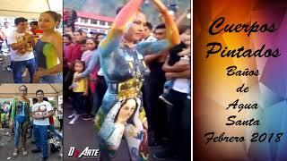 Download CUERPOS PINTADOS- BAÑOS DE AGUA SANTA - FEBRERO 2018 Video