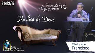 Download TERÇA DA ESPERANÇA - MISSIONÁRIO: FRANCISCO NO DIVÃ DE DEUS - 21/03/17 - 20:00 HORAS Video