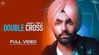 Download Double Cross | Ammy Virk | Happy Raikoti | New Punjabi Songs 2018 Video