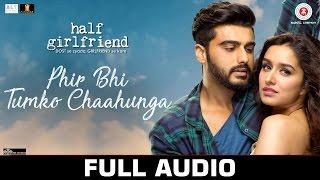 Download Phir Bhi Tumko Chaahunga - Full Audio | Half Girlfriend | Arjun K & Shraddha K |Arijit Singh,Shashaa Video