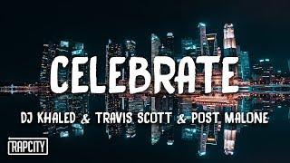 Download DJ Khaled - Celebrate ft. Travis Scott, Post Malone (Lyrics) Video