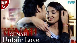 Download Gunah - UNFAIR LOVE - Episode 06 | गुनाह - अनफेयर लव | FWFOriginals Video