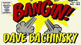 Download Dave Bachinsky - Bangin! Video