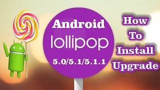 Download ✔ How to Install / Upgrade ANDROID LOLLIPOP (5.0 - 5.1 - 5.1.1) (Safe Easy Simple) **EDITED** Video