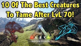 Download Top 10 Creatures You NEED TO TAME AFTER LVL 70 In Ark Survival Evolved! Video