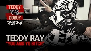Download Teddy Ray - You and Yo Bitch ft. The Got Damn Band & Cheyenne Wright Video