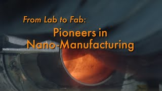 Download From Lab to Fab: Pioneers in Nano-Manufacturing Video