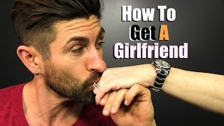 Download How To Get A Girlfriend | 6 Simple Steps! Video