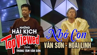 Download Hài Kịch NHỚ CON   Vân Sơn , Hoài Linh & Nhóm Nụ Cười Mới. Video