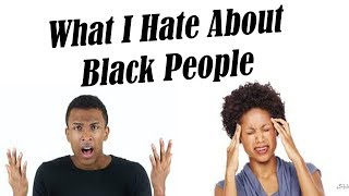 Download What I Hate About Black People Video