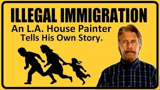 Download A House Painter in L.A. talks about Illegal Immigration and its impact. Video