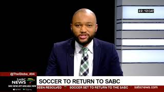 Download Soccer set to return to the SABC - Thabiso Sithole reports Video