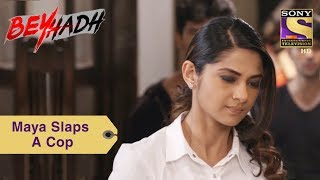 Download Your Favorite Character | Maya Slaps A Cop For Arjun | Beyhadh Video