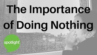 Download ″The Importance of Doing Nothing″ - practice English with Spotlight Video