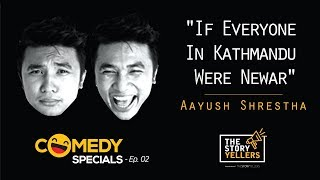 Download The Storyyellers Comedy Special Ep-02: If Everyone In Kathmandu Were Newar - Mr Aayush Shrestha Video