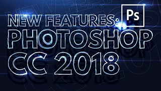 Download Five NEW Things in Photoshop CC 2018 That You MUST Know! Video