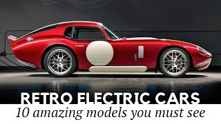 Download 10 New Electric Cars that Preserve Vintage Exterior and Iconic Interior Looks Video