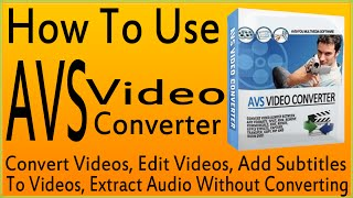 Download How To Use AVS Video Converter Tutorial-Use AVS Video Converter 9 Convert/Edit/Burn Videos Video