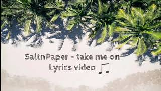 Download SALTNPAPER - Take Me On (Lyrics Video) Video