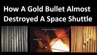 Download How A Gold Bullet Almost Destroyed A Space Shuttle Video