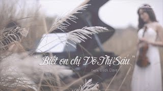 Download [Official MV] BIẾT ƠN CHỊ VÕ THỊ SÁU (Cover by Black Clover) Video
