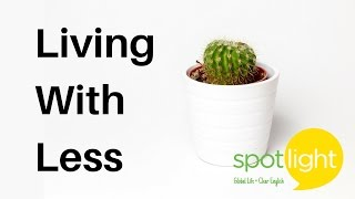 Download ″Living with Less″ - practice English with Spotlight Video