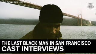 Download The Last Black Man in San Francisco: Cast Interviews | Extra Butter Video