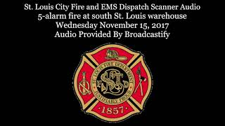 Download St. Louis City Fire Dispatch Scanner Audio 5-alarm fire at south St. Louis warehouse Video