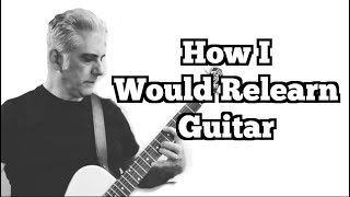 Download How I Would Relearn The Guitar Video