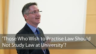 Download 'Those Who Wish to Practise Law Should Not Study Law at University'? Video