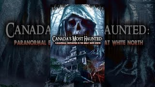 Download Canada's Most Haunted: Paranormal Encounters in the Great White North Video