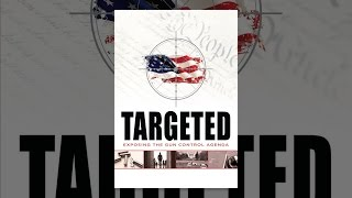 Download Targeted: Exposing the Gun Control Agenda Video
