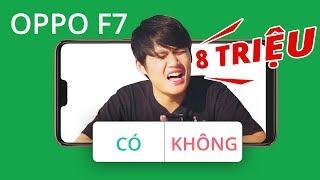 Download 8 TRIỆU CHO OPPO F7: LIỆU CÓ ĐÁNG??! Video