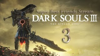 Download Super Best Friends Stream Dark Souls 3: The Ringed City (Part 3 final) Video