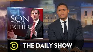 Download Why Is Eric Trump Like This?: The Daily Show Video