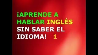 Download Aprende a Hablar Inglés sin Saber el Idioma 1 Video