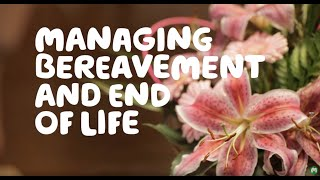 Download Managing bereavement and end of life Video