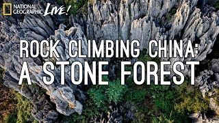Download Rock-Climbing China: A Stone Forest | Nat Geo Live Video