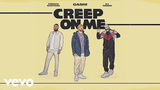 Download GASHI - Creep On Me (Audio) ft. French Montana, DJ Snake Video