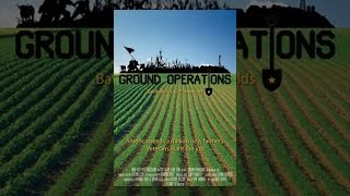 Download Ground Operations: Battlefields to Farmfields Video