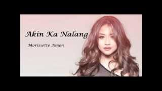 Download Morissette Amon Akin Ka Na Lang with lyrics Video