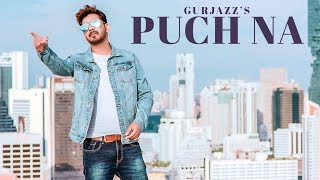 Download Puch Na: Gurjazz (Full Song) Preet Hundal   Jass Gill   Latest Punjabi Songs 2018 Video