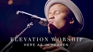 Download Elevation Worship - Here As In Heaven (Live) Video