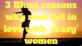 Download 3 Blunt reasons why men fall in love with 'crazy' women Video