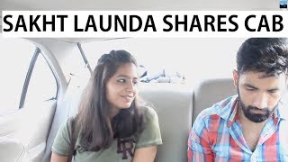Download When Sakht launda shares a cab with a hot girl | Idiotic Launda Ft Rahul Sehrawat Video