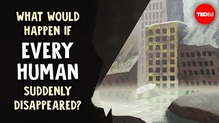 Download What would happen if every human suddenly disappeared? - Dan Kwartler Video