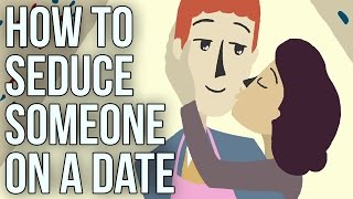 Download How to Seduce Someone on a Date Video