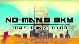 Download Top 5 Things to Do In NO MAN'S SKY Video